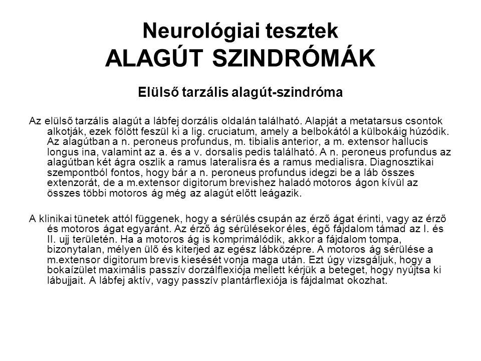 Neurológiai tesztek ALAGÚT SZINDRÓMÁK Elülső tarzális alagút-szindróma Az elülső tarzális alagút a lábfej dorzális oldalán található. Alapját a metata