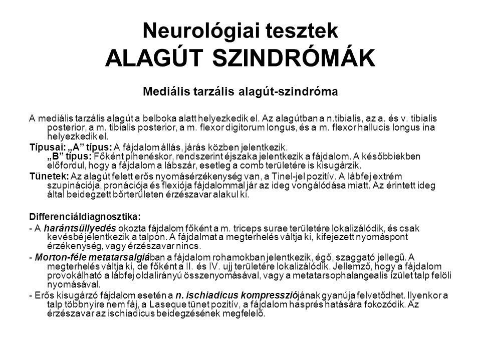 Neurológiai tesztek ALAGÚT SZINDRÓMÁK Mediális tarzális alagút-szindróma A mediális tarzális alagút a belboka alatt helyezkedik el. Az alagútban a n.t
