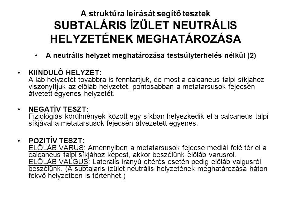 A struktúra leírását segítő tesztek SUBTALÁRIS ÍZÜLET NEUTRÁLIS HELYZETÉNEK MEGHATÁROZÁSA A neutrális helyzet meghatározása testsúlyterhelés nélkül (2