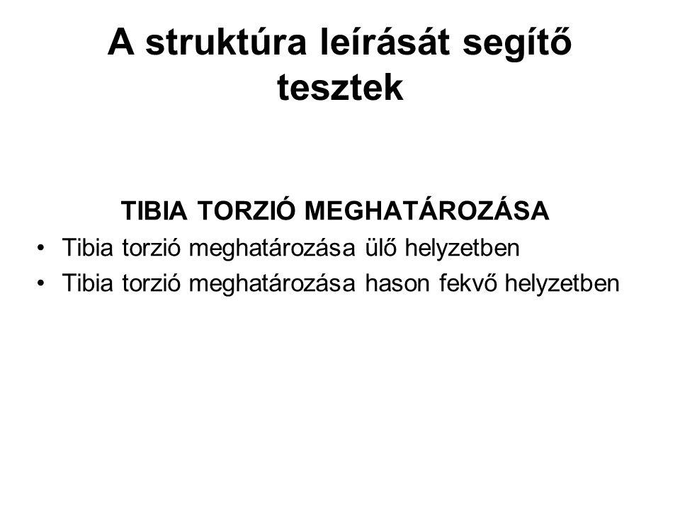 A struktúra leírását segítő tesztek TIBIA TORZIÓ MEGHATÁROZÁSA ülő helyzetben KIINDULÓ HELYZET: Ülő helyzetben a vizsgálandó lábszár lelóg a vizsgáló ágyról, a térd hajlított helyzetű.