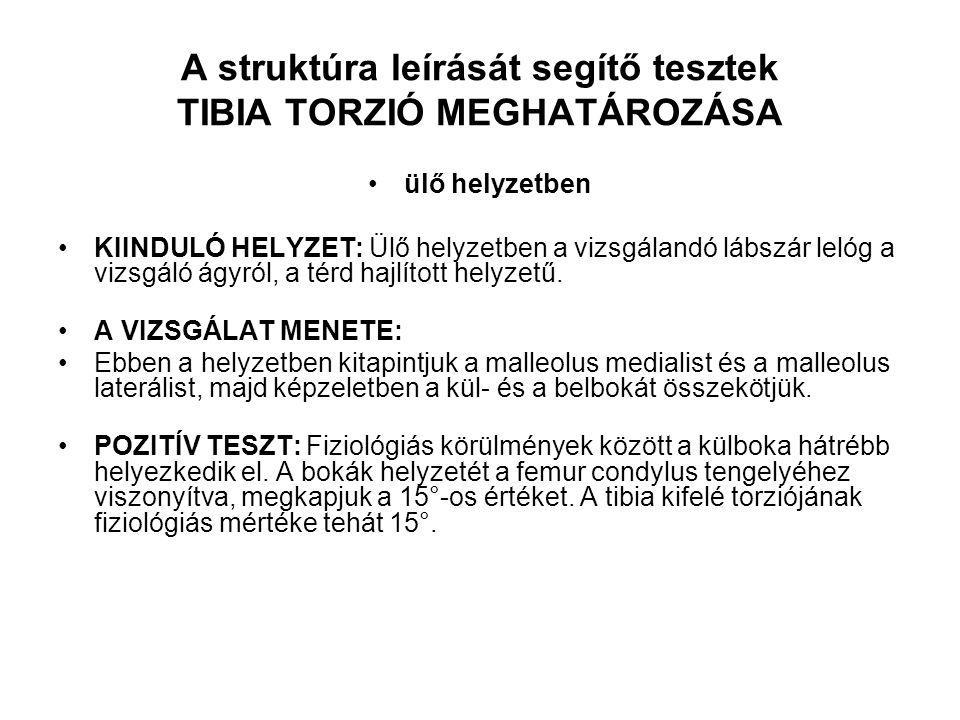 A struktúra leírását segítő tesztek TIBIA TORZIÓ MEGHATÁROZÁSA hason fekvő helyzetben KIINDULÓ HELYZET: Hason fekvésben egyszerű szögmérővel lemérhetjük a tibia torzió mértékét.