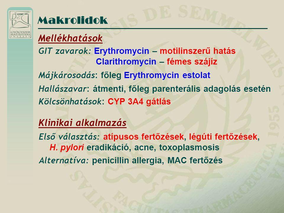 Mellékhatások GIT zavarok: Erythromycin – motilinszerű hatás Clarithromycin – fémes szájíz Májkárosodás : főleg Erythromycin estolat Klinikai alkalmaz