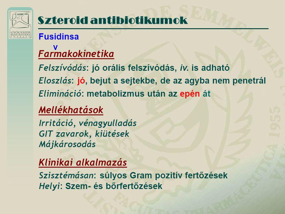 Szteroid antibiotikumok Fusidinsa v Mellékhatások Irritáció, vénagyulladás GIT zavarok, kiütések Májkárosodás Klinikai alkalmazás Szisztémásan : súlyo