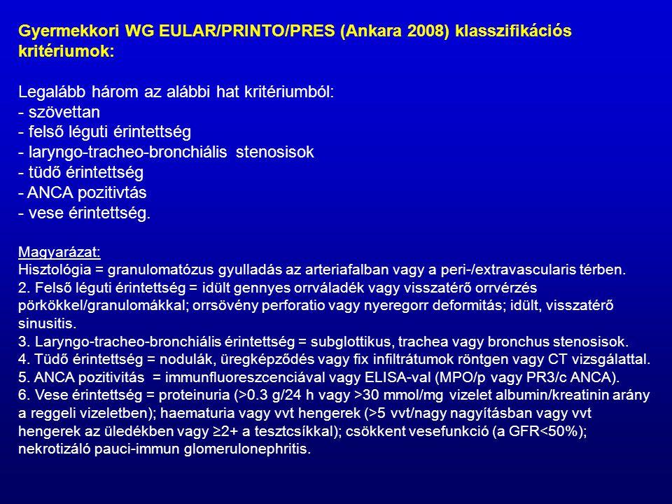 Gyermekkori WG EULAR/PRINTO/PRES (Ankara 2008) klasszifikációs kritériumok: Legalább három az alábbi hat kritériumból: - szövettan - felső léguti érintettség - laryngo-tracheo-bronchiális stenosisok - tüdő érintettség - ANCA pozitivtás - vese érintettség.