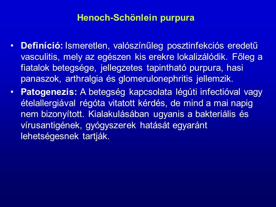 Henoch-Schönlein purpura Definíció: Ismeretlen, valószínűleg posztinfekciós eredetű vasculitis, mely az egészen kis erekre lokalizálódik.