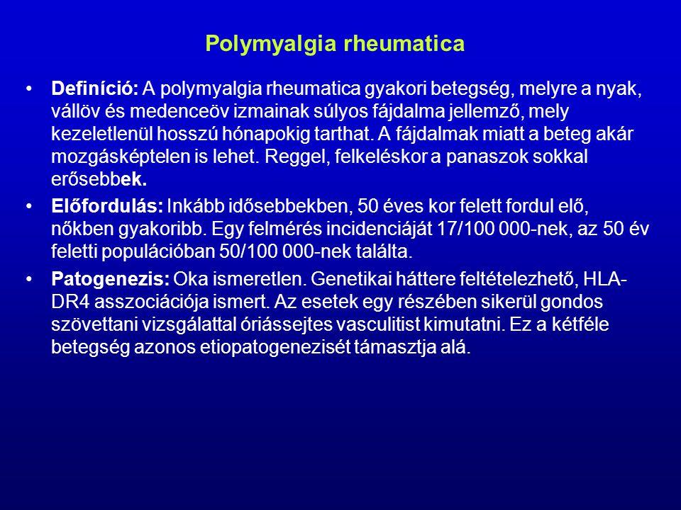 Polymyalgia rheumatica Definíció: A polymyalgia rheumatica gyakori betegség, melyre a nyak, vállöv és medenceöv izmainak súlyos fájdalma jellemző, mely kezeletlenül hosszú hónapokig tarthat.