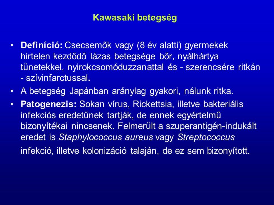Kawasaki betegség Definíció: Csecsemők vagy (8 év alatti) gyermekek hirtelen kezdődő lázas betegsége bőr, nyálhártya tünetekkel, nyirokcsomóduzzanattal és - szerencsére ritkán - szívinfarctussal.
