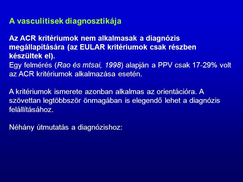 A vasculitisek diagnosztikája Az ACR kritériumok nem alkalmasak a diagnózis megállapítására (az EULAR kritériumok csak részben készültek el).
