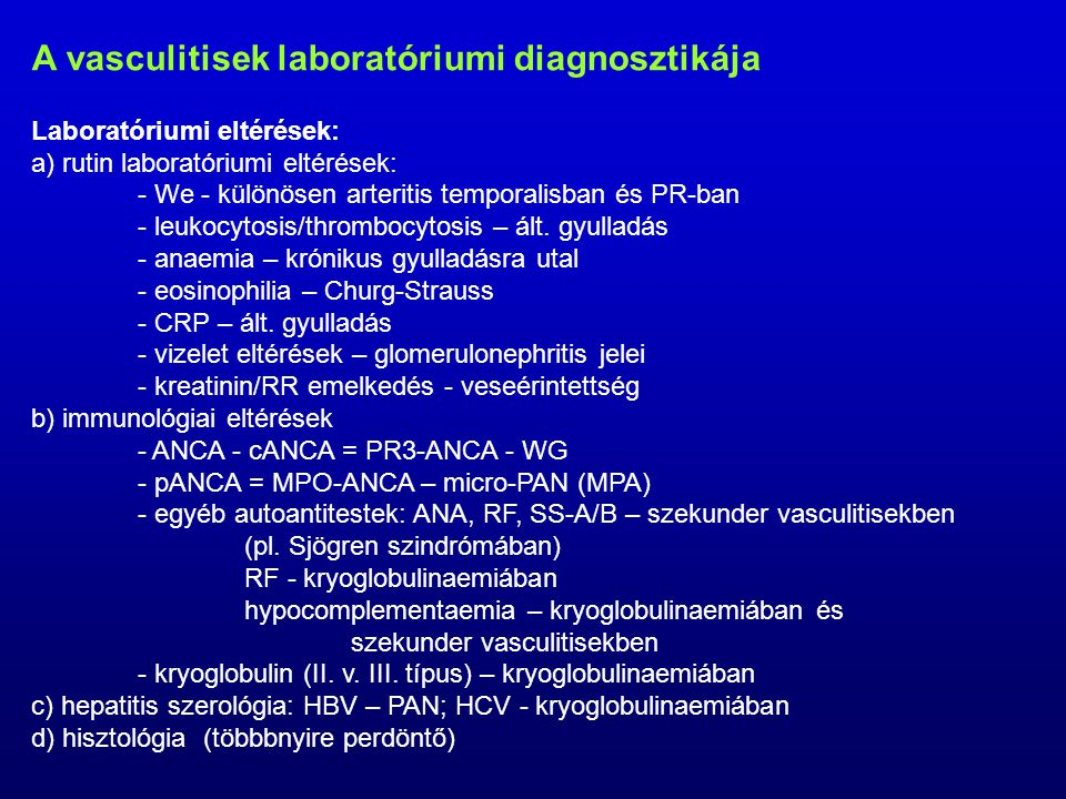 A vasculitisek laboratóriumi diagnosztikája Laboratóriumi eltérések: a) rutin laboratóriumi eltérések: - We - különösen arteritis temporalisban és PR-ban - leukocytosis/thrombocytosis – ált.