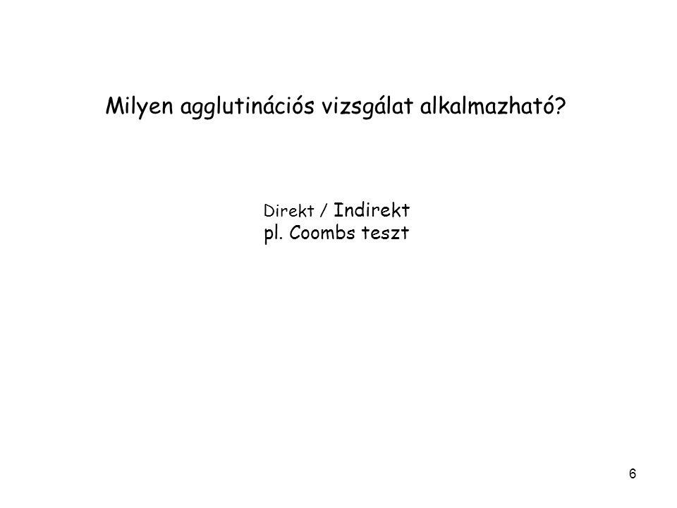 7 iwannabeadr.com/.../mod/resource/view.php?id=116 Direkt Coombs teszt pozitív eredmény: pl.