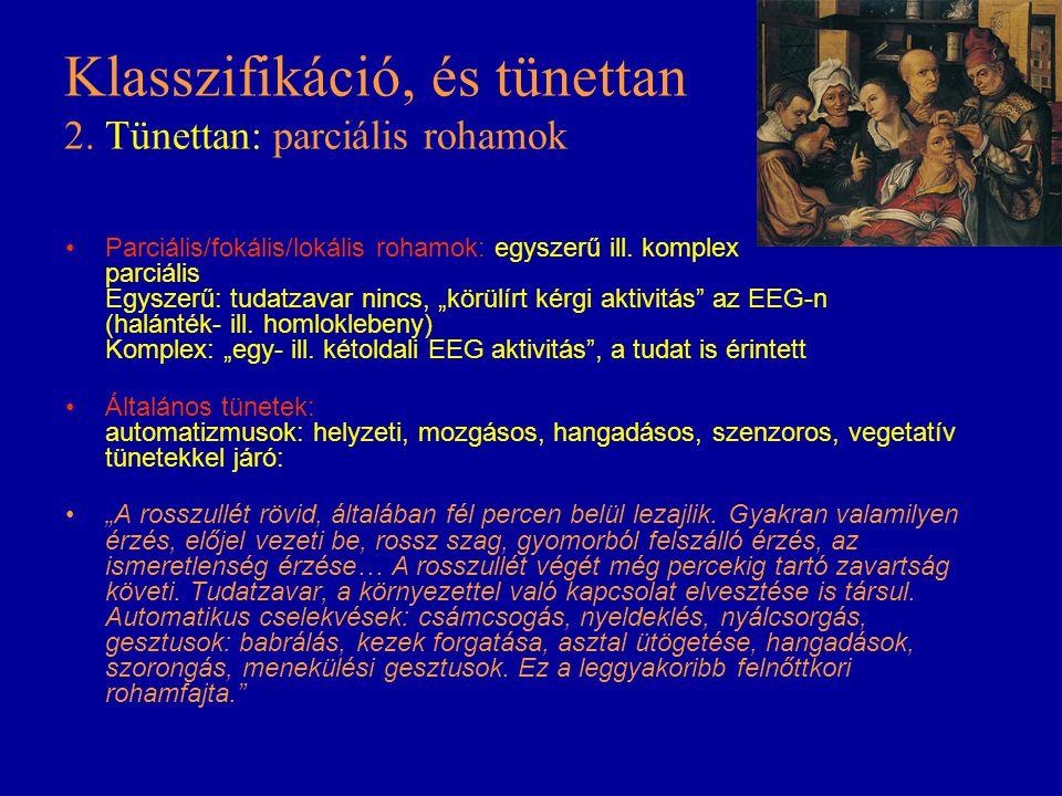 Klasszifikáció, és tünettan 2. Tünettan: parciális rohamok Parciális/fokális/lokális rohamok: egyszerű ill. komplex parciális Egyszerű: tudatzavar nin