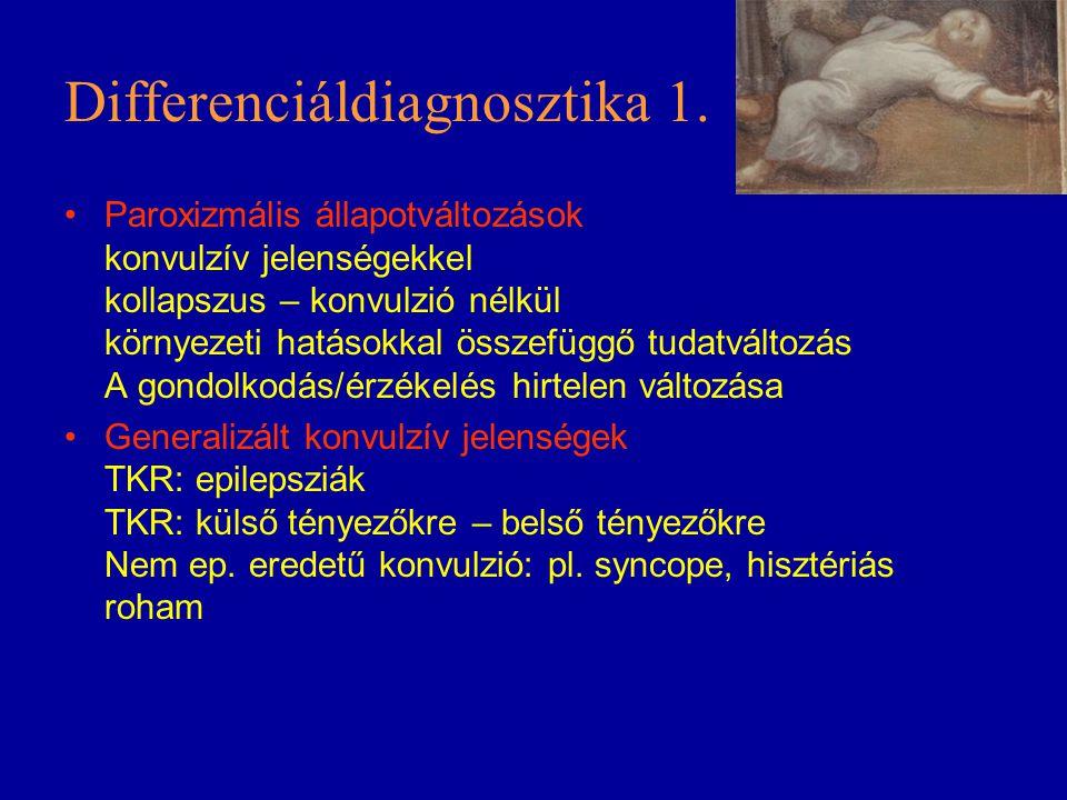 Differenciáldiagnosztika 1. Paroxizmális állapotváltozások konvulzív jelenségekkel kollapszus – konvulzió nélkül környezeti hatásokkal összefüggő tuda