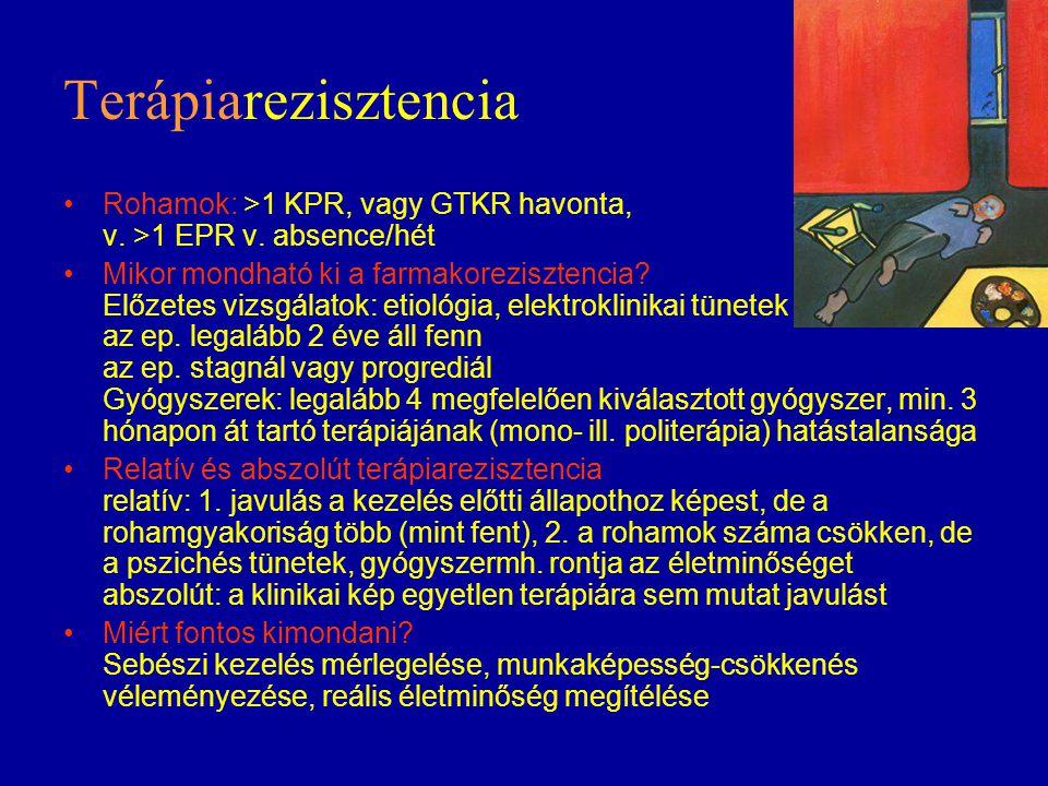 Terápiarezisztencia Rohamok: >1 KPR, vagy GTKR havonta, v. >1 EPR v. absence/hét Mikor mondható ki a farmakorezisztencia? Előzetes vizsgálatok: etioló
