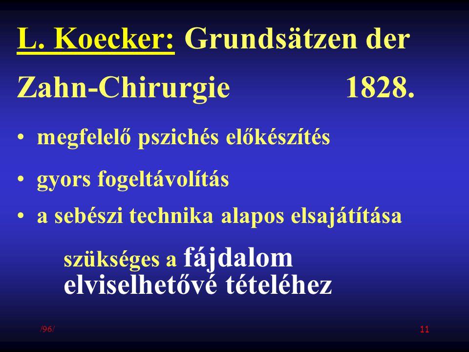 L. Koecker: Grundsätzen der Zahn-Chirurgie1828. megfelelő pszichés előkészítés gyors fogeltávolítás a sebészi technika alapos elsajátítása szükséges a