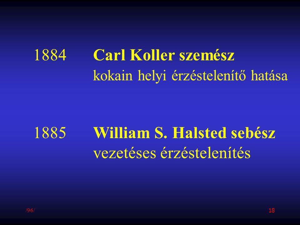 1884Carl Koller szemész kokain helyi érzéstelenítő hatása 1885William S. Halsted sebész vezetéses érzéstelenítés /96/ 18