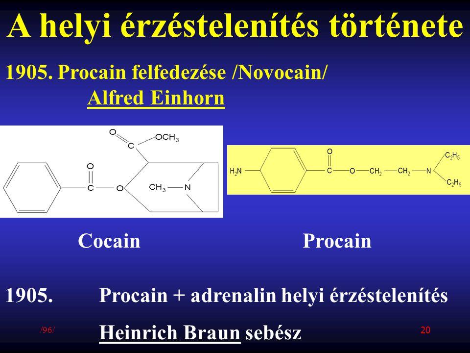 A helyi érzéstelenítés története 1905. Procain felfedezése /Novocain/ Alfred Einhorn Cocain Procain 1905. Procain + adrenalin helyi érzéstelenítés Hei