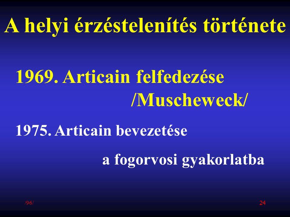 A helyi érzéstelenítés története 1969. Articain felfedezése /Muscheweck/ 1975. Articain bevezetése a fogorvosi gyakorlatba /96/ 24