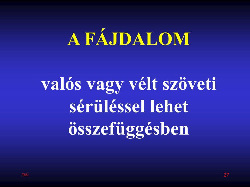 A FÁJDALOM valós vagy vélt szöveti sérüléssel lehet összefüggésben /96/ 27