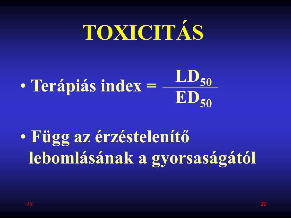 TOXICITÁS Terápiás index = Függ az érzéstelenítő lebomlásának a gyorsaságától LD 50 ED 50 /96/ 39