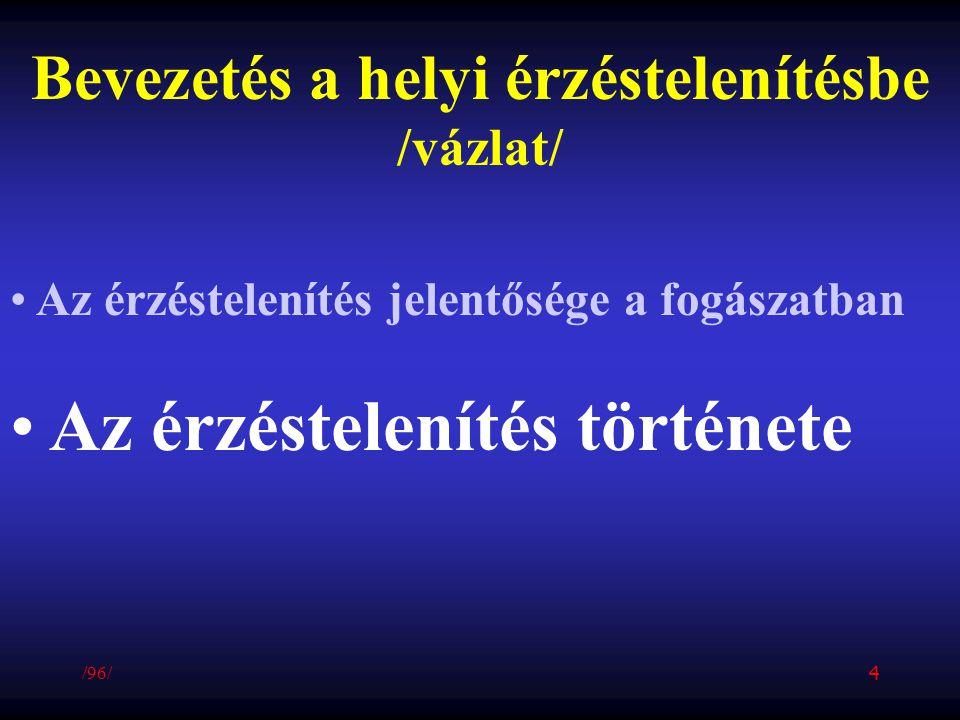 Bevezetés a helyi érzéstelenítésbe /vázlat/ Az érzéstelenítés jelentősége a fogászatban Az érzéstelenítés története /96/ 4