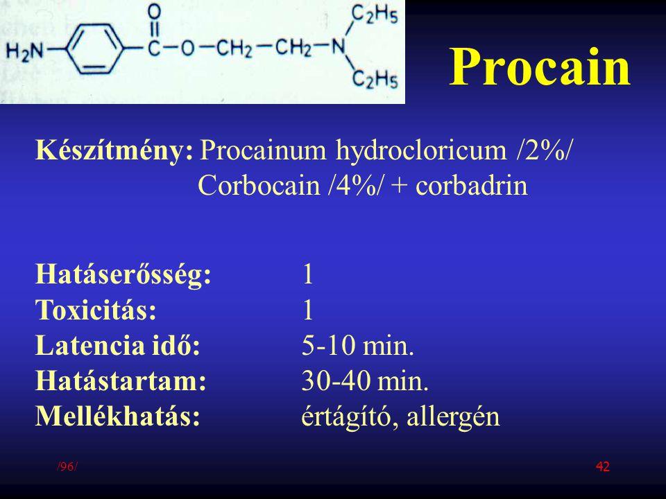 Procain Készítmény: Procainum hydrocloricum /2%/ Corbocain /4%/ + corbadrin Hatáserősség:1 Toxicitás:1 Latencia idő:5-10 min. Hatástartam:30-40 min. M