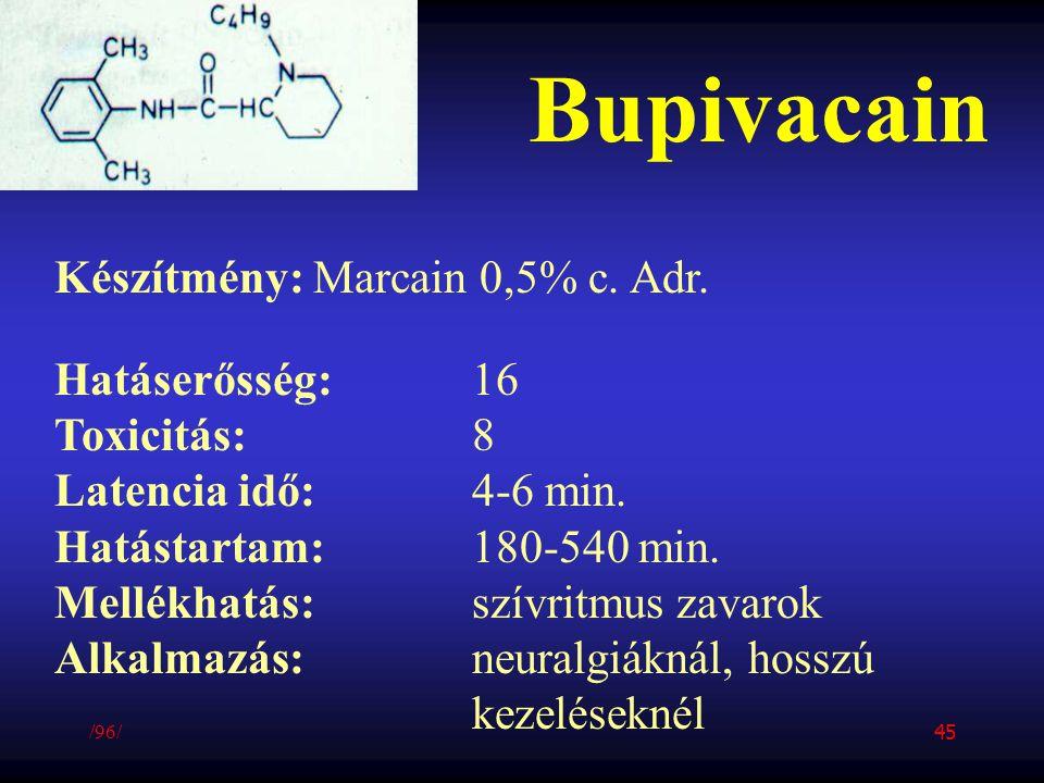 Bupivacain Készítmény: Marcain 0,5% c. Adr. Hatáserősség:16 Toxicitás:8 Latencia idő:4-6 min. Hatástartam:180-540 min. Mellékhatás:szívritmus zavarok