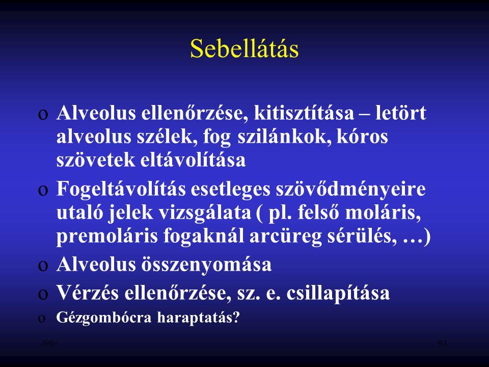 Sebellátás oAlveolus ellenőrzése, kitisztítása – letört alveolus szélek, fog szilánkok, kóros szövetek eltávolítása oFogeltávolítás esetleges szövődmé