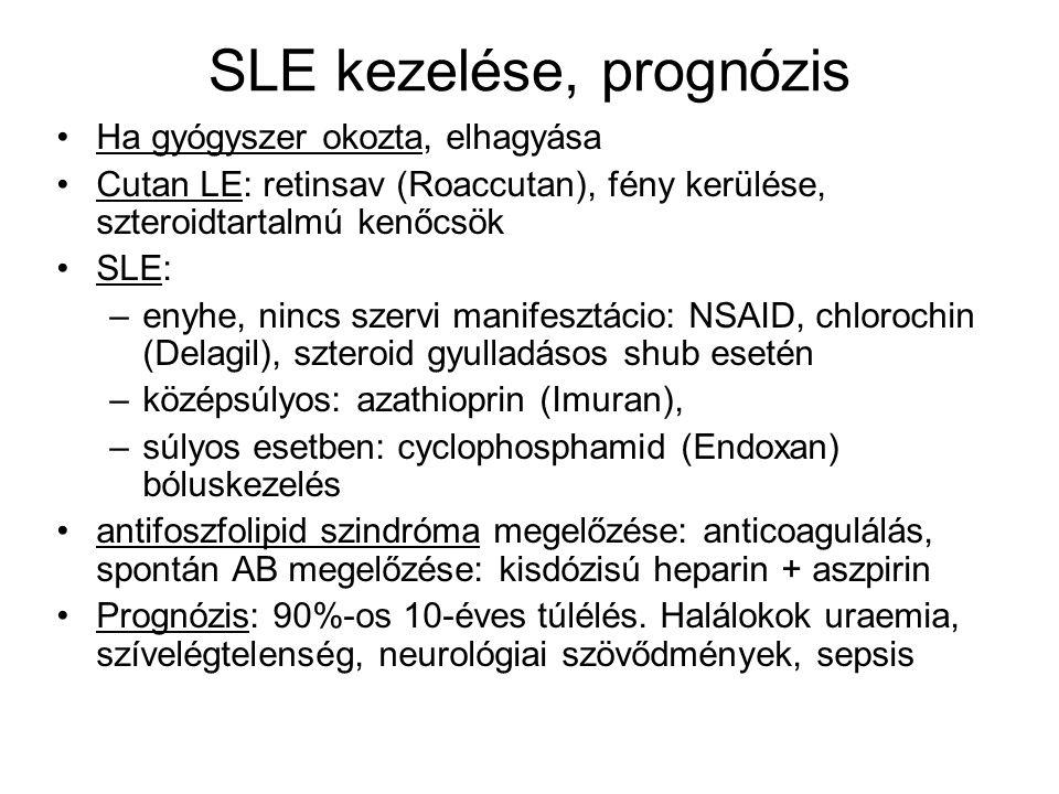 SLE kezelése, prognózis Ha gyógyszer okozta, elhagyása Cutan LE: retinsav (Roaccutan), fény kerülése, szteroidtartalmú kenőcsök SLE: –enyhe, nincs sze