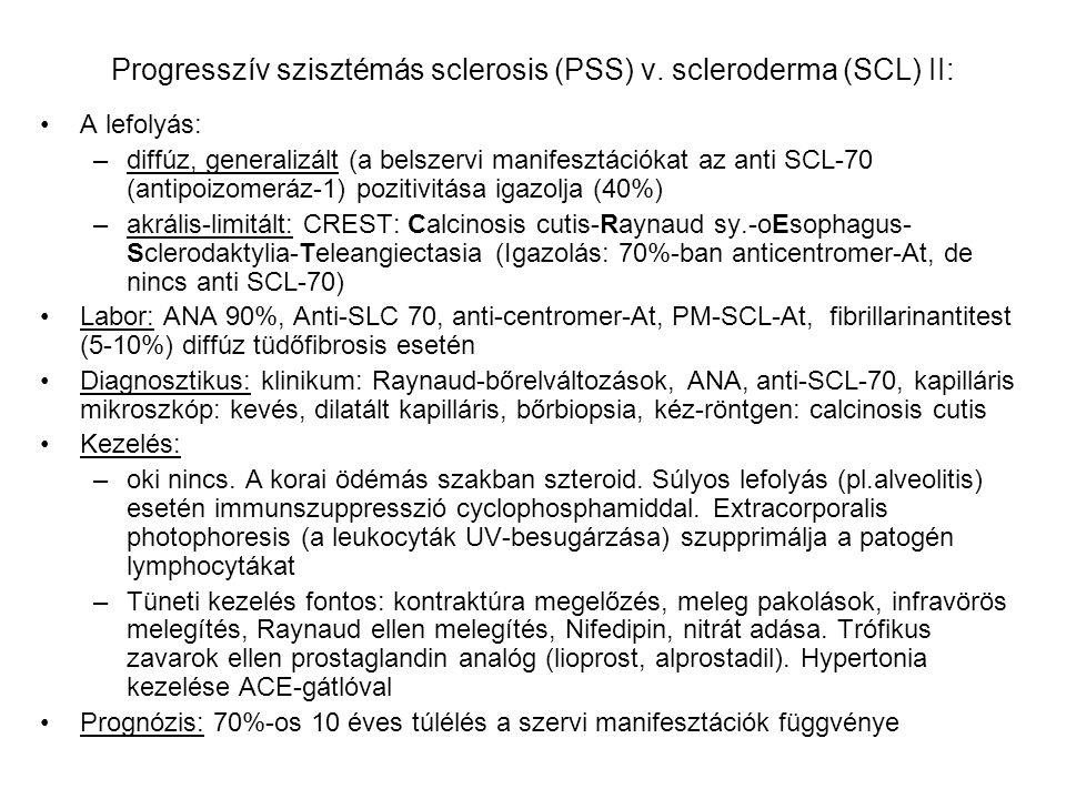 Progresszív szisztémás sclerosis (PSS) v. scleroderma (SCL) II: A lefolyás: –diffúz, generalizált (a belszervi manifesztációkat az anti SCL-70 (antipo