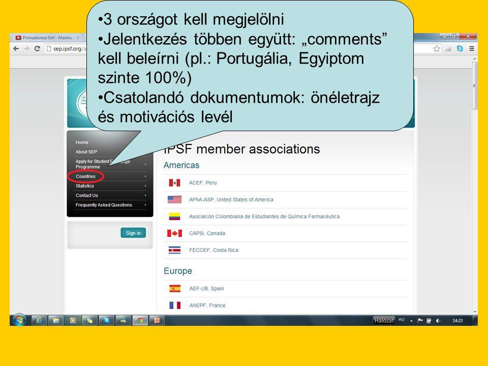 """3 országot kell megjelölni Jelentkezés többen együtt: """"comments"""" kell beleírni (pl.: Portugália, Egyiptom szinte 100%) Csatolandó dokumentumok: önélet"""