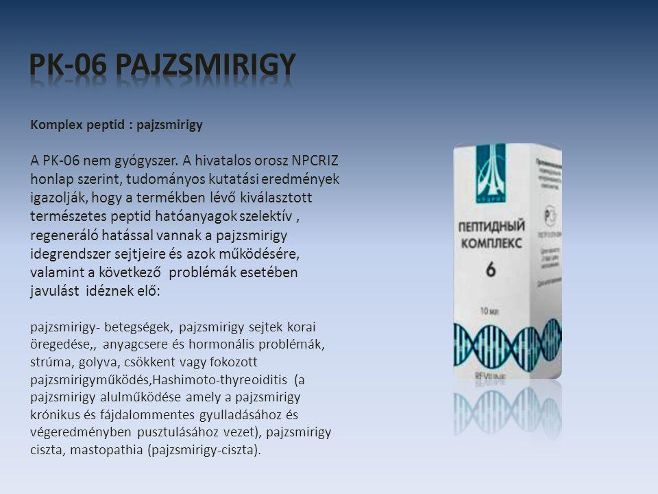 Komplex peptid : pajzsmirigy A PK-06 nem gyógyszer. A hivatalos orosz NPCRIZ honlap szerint, tudományos kutatási eredmények igazolják, hogy a termékbe