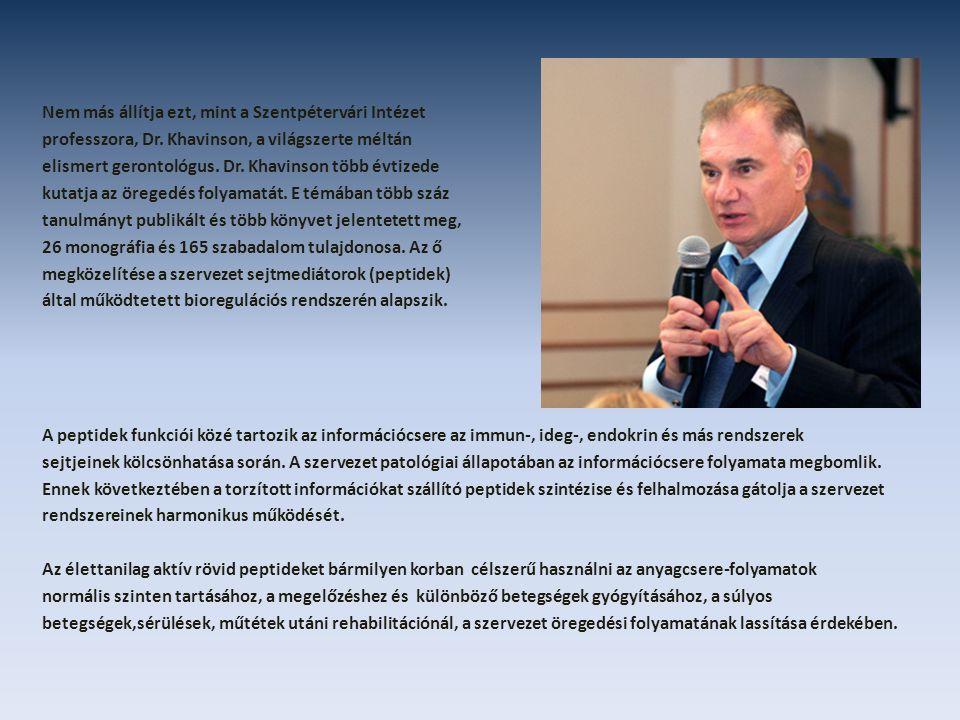 Nem más állítja ezt, mint a Szentpétervári Intézet professzora, Dr. Khavinson, a világszerte méltán elismert gerontológus. Dr. Khavinson több évtizede