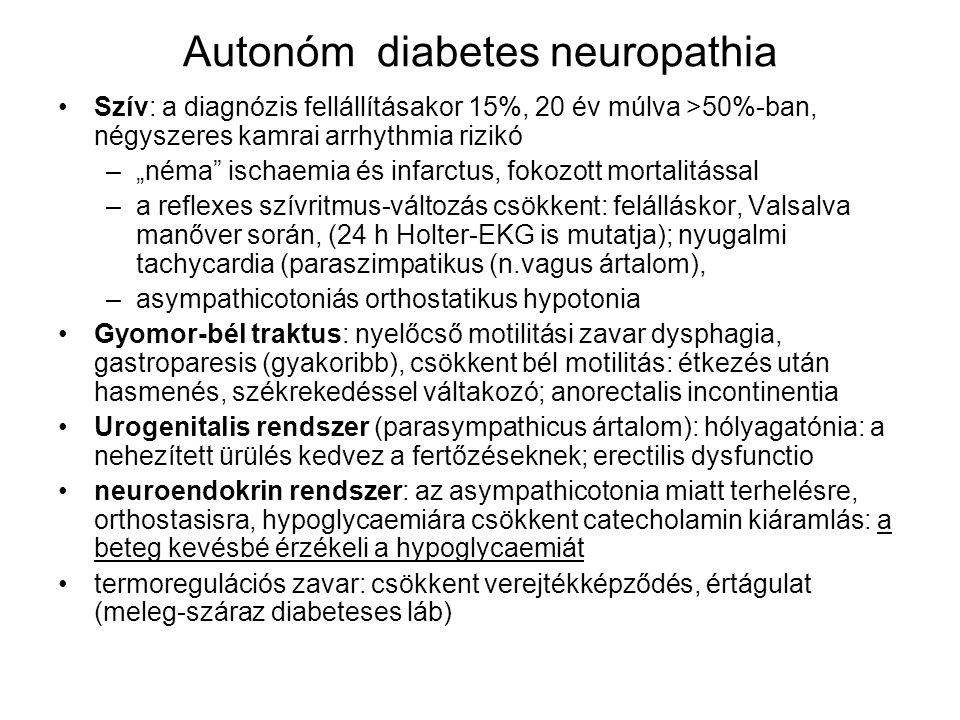 """Autonóm diabetes neuropathia Szív: a diagnózis fellállításakor 15%, 20 év múlva >50%-ban, négyszeres kamrai arrhythmia rizikó –""""néma"""" ischaemia és inf"""