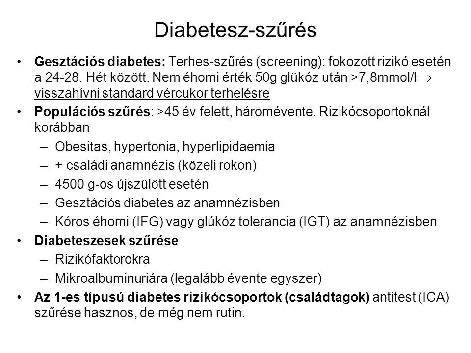 Diabetesz-szűrés Gesztációs diabetes: Terhes-szűrés (screening): fokozott rizikó esetén a 24-28. Hét között. Nem éhomi érték 50g glükóz után >7,8mmol/