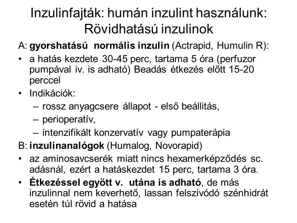 Inzulinfajták: humán inzulint használunk: Rövidhatású inzulinok A:gyorshatású normális inzulin (Actrapid, Humulin R): a hatás kezdete 30-45 perc, tart