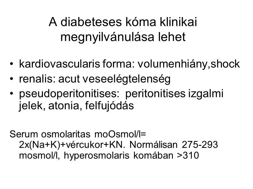 A diabeteses kóma klinikai megnyilvánulása lehet kardiovascularis forma: volumenhiány,shock renalis: acut veseelégtelenség pseudoperitonitises: perito