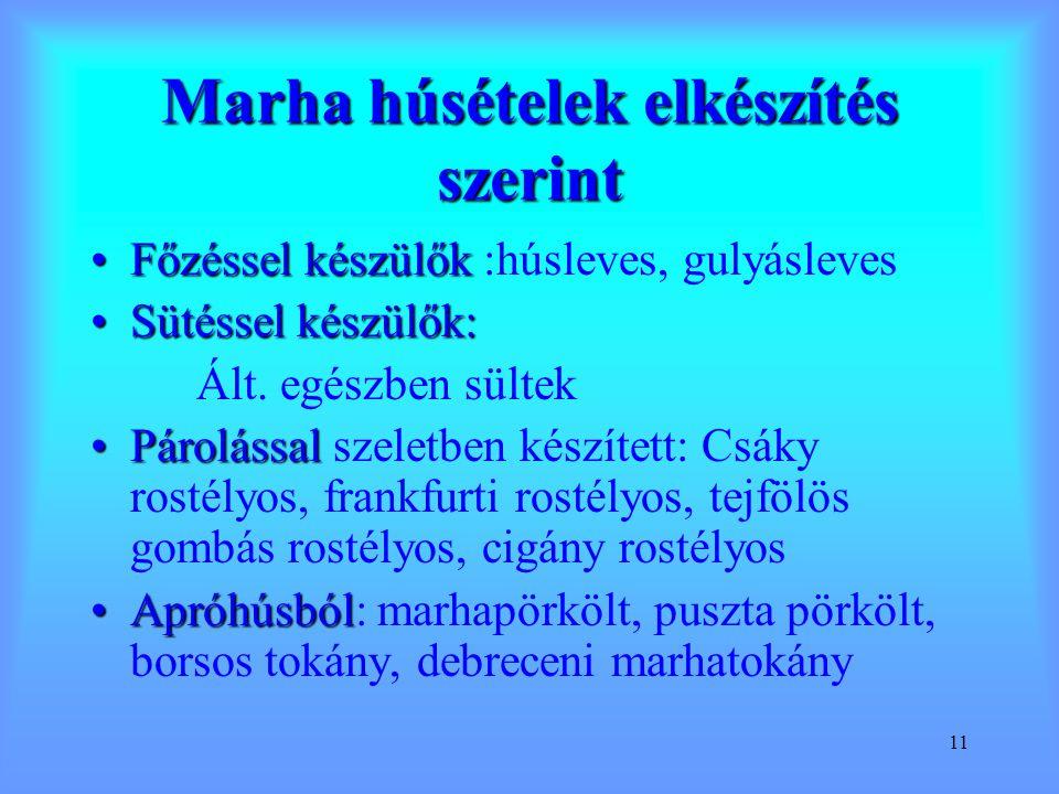 11 Marha húsételek elkészítés szerint Főzéssel készülőkFőzéssel készülők :húsleves, gulyásleves Sütéssel készülők:Sütéssel készülők: Ált. egészben sül