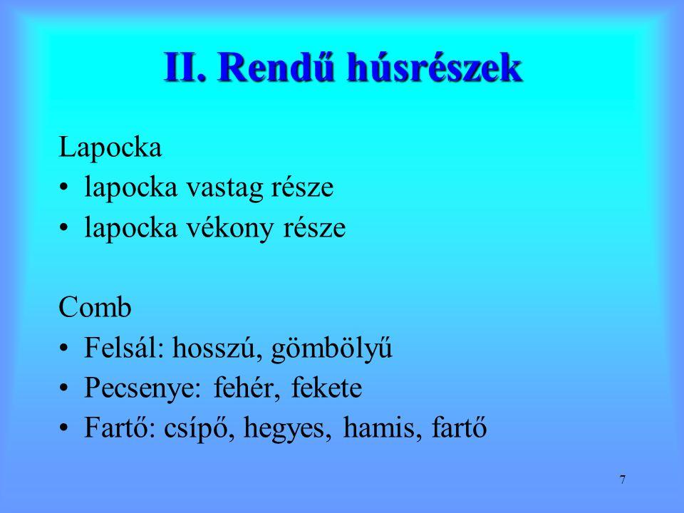 7 Lapocka lapocka vastag része lapocka vékony része Comb Felsál: hosszú, gömbölyű Pecsenye: fehér, fekete Fartő: csípő, hegyes, hamis, fartő II. Rendű