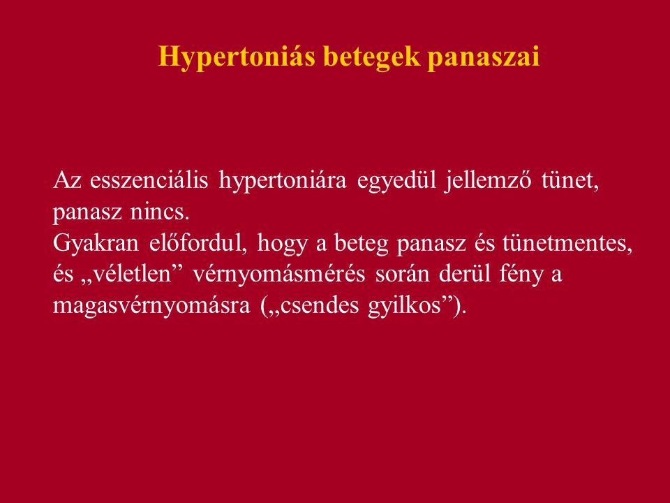 Hypertoniás betegek panaszai Az esszenciális hypertoniára egyedül jellemző tünet, panasz nincs.