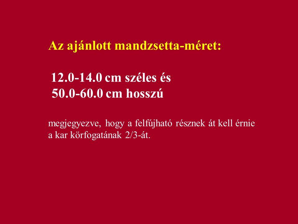 Az ajánlott mandzsetta-méret: 12.0-14.0 cm széles és 50.0-60.0 cm hosszú megjegyezve, hogy a felfújható résznek át kell érnie a kar körfogatának 2/3-át.