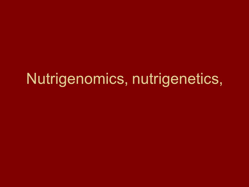 Nutrigenomics, nutrigenetics,