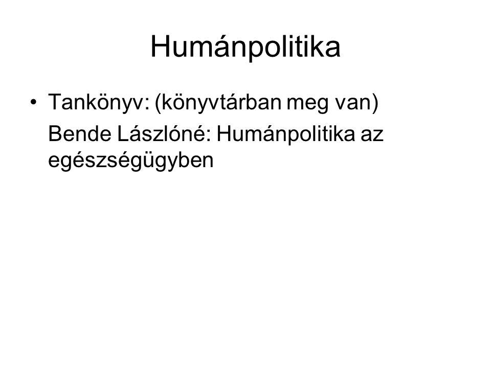 Humánpolitika Tankönyv: (könyvtárban meg van) Bende Lászlóné: Humánpolitika az egészségügyben