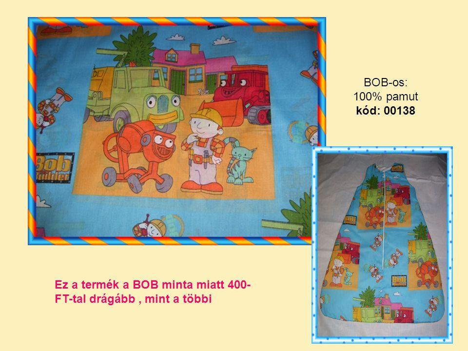 BOB-os: 100% pamut kód: 00138 Ez a termék a BOB minta miatt 400- FT-tal drágább, mint a többi