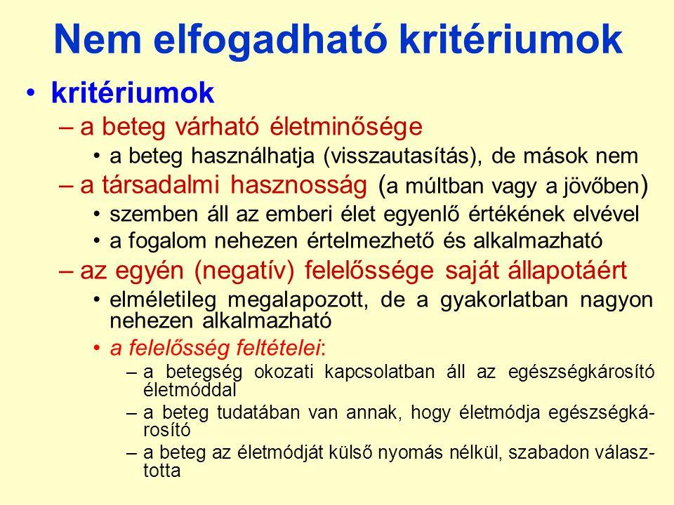Nem elfogadható kritériumok kritériumok –a beteg várható életminősége a beteg használhatja (visszautasítás), de mások nem –a társadalmi hasznosság ( a