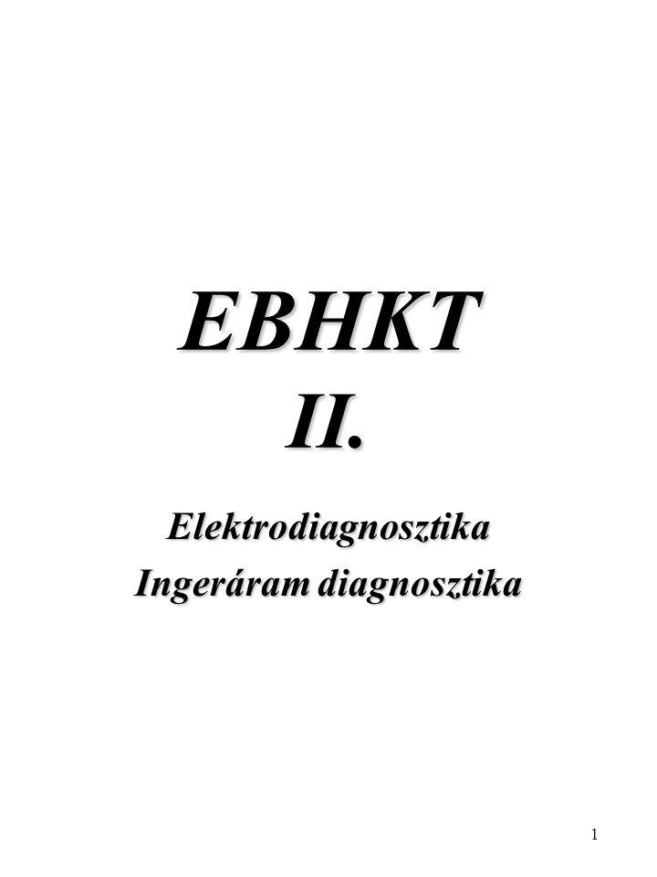1 EBHKT II. Elektrodiagnosztika Ingeráram diagnosztika
