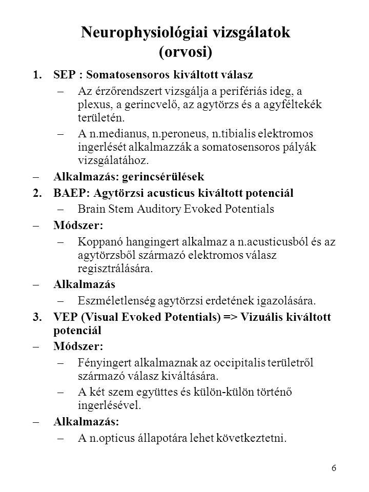 6 Neurophysiológiai vizsgálatok (orvosi) 1.SEP : Somatosensoros kiváltott válasz –Az érzőrendszert vizsgálja a perifériás ideg, a plexus, a gerincvelő