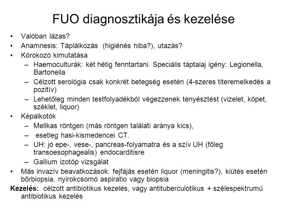 FUO diagnosztikája és kezelése Valóban lázas? Anamnesis: Táplálkozás (higiénés hiba?), utazás? Kórokozó kimutatása –Haemoculturák: két hétig fenntarta