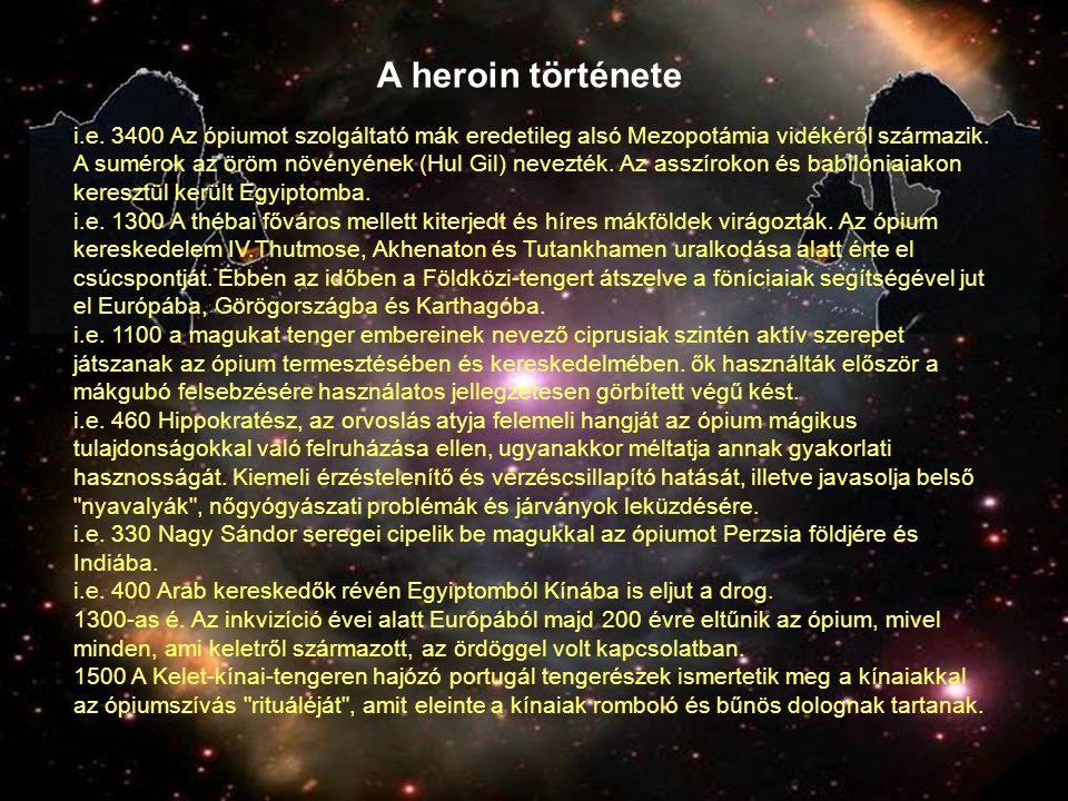 A heroin története i.e. 3400 Az ópiumot szolgáltató mák eredetileg alsó Mezopotámia vidékéről származik. A sumérok az öröm növényének (Hul Gil) nevezt