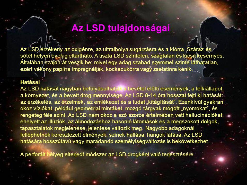 Az LSD tulajdonságai Az LSD érzékeny az oxigénre, az ultraibolya sugárzásra és a klórra. Száraz és sötét helyen évekig eltartható. A tiszta LSD színte