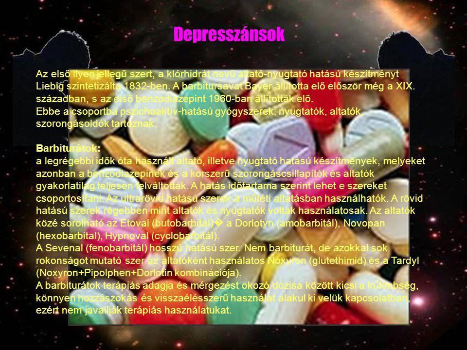 Depresszánsok Az első ilyen jellegű szert, a klórhidrát nevű altató-nyugtató hatású készítményt Liebig szintetizálta 1832-ben. A barbitursavat Bayer á